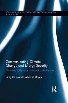 Communicating Climate Change and Energy Security: New Methods in Understanding Audiences Greg Philo