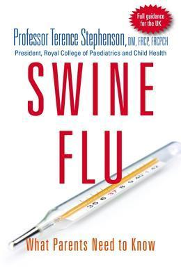 Swine Flu - What Parents Need to Know: UK Edition  by  Terence Stephenson