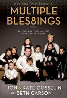 Multiple Blessings: Surviving to Thriving with Twins & Sextuplets Beth Carson