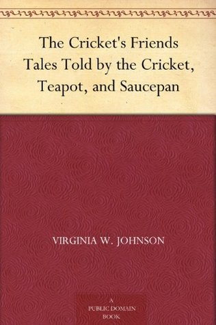 The Crickets Friends Tales Told the Cricket, Teapot, and Saucepan by Virginia W. Johnson