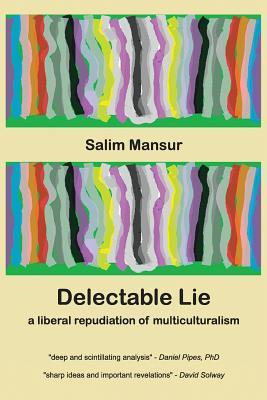 Delectable Lie: A Liberal Repudiation of Multiculturalism  by  Salim Mansur
