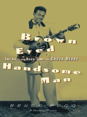 Brown Eyed Handsome Man: The Life and Hard Times of Chuck Berry: The Life and Hard Times of Chuck Berry  by  Bruce Pegg