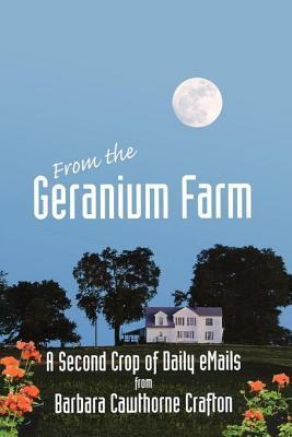 From the Geranium Farm: A Second Crop of Daily Emails from  by  Barbara Cawthorne Crafton