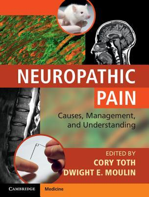Neuropathic Pain: Causes, Management and Understanding Cory Toth