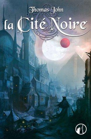 La Cité Noire (Lunardente, #1)  by  Thomas John