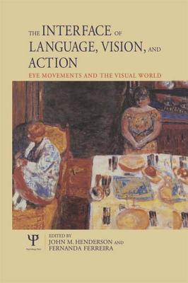 The Interface of Language, Vision, and Action: Eye Movements and the Visual World  by  John Henderson