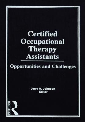 Certified Occupational Therapy Assistants: Opportunities and Challenges  by  Jerry A Johnson