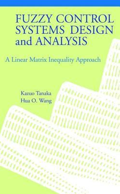 Fuzzy Control Systems Design and Analysis: A Linear Matrix Inequality Approach Kazuo Tanaka