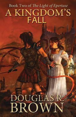 A Kingdoms Fall (the Light of Epertase, Book Two)  by  Douglas R. Brown
