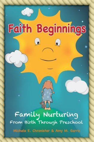 Faith Beginnings: Family Nurturing From Birth Through Preschool  by  Michele E. Chronister