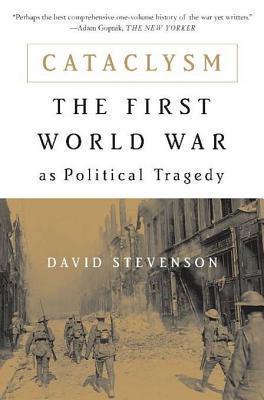 Cataclysm: The First World War as Political Tragedy David Stevenson