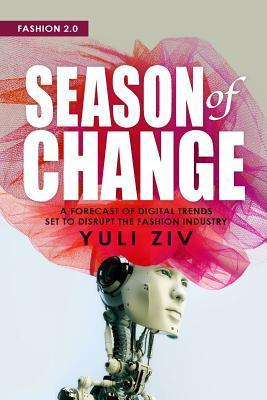 Fashion 2.0: Season of Change: A Forecast of Digital Trends Set to Disrupt the Fashion Industry Yuli Ziv