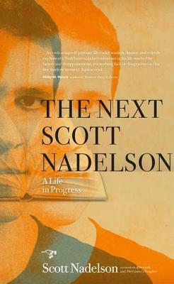 The Next Scott Nadelson: A Life in Progress  by  Scott Nadelson