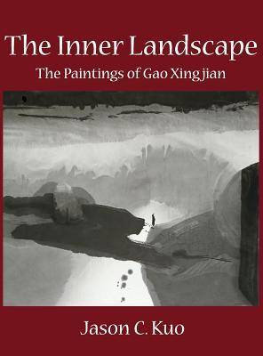 The Inner Landscape: The Paintings of Gao Xingjian  by  Jason C Kuo
