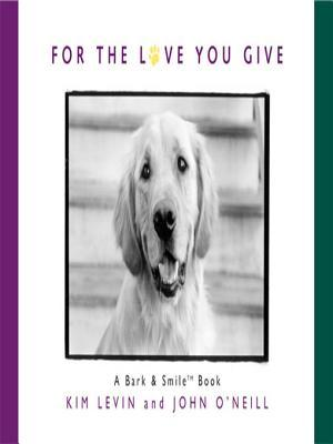 For the Love You Give: A Bark and Smile Book Kim Levin