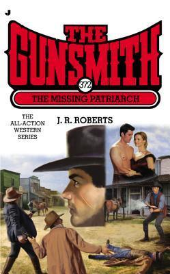 The Missing Patriarch (The Gunsmith, #372)  by  J.R. Roberts