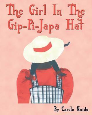 The Girl in the Gip-Pi-Japa Hat  by  Carole Naidu