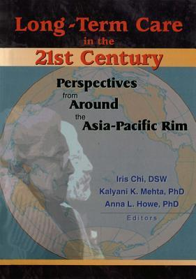 Long-Term Care in the 21st Century: Perspectives from Around the Asia-Pacific Rim  by  Iris Chi