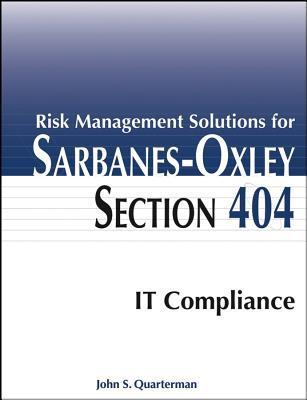 Risk Management Solutions for Sarbanes-Oxley Section 404 It Compliance  by  John S Quarterman