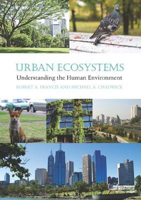 The Ecology of Urban Environments: Understanding the Human Environment Robert A. Francis