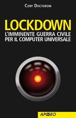 Lockdown: Limminente guerra civile per il computer universale  by  Cory Doctorow