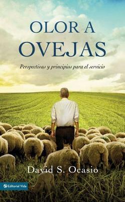 Olor a Ovejas: Perspectivas y Principios Para El Servicio  by  David Samuel Ocasio