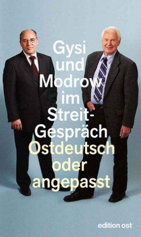 Ostdeutsch oder angepasst: Gysi und Modrow im Streit-Gespräch  by  Gregor Gysi