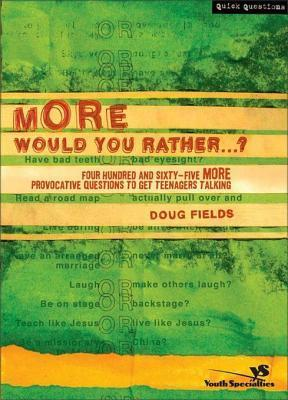 More Would You Rather...?: Four Hundred and Sixty-Five More Provocative Questions to Get Teenagers Talking Doug Fields