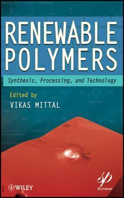 Renewable Polymers: Synthesis, Processing, and Technology  by  Vikas Mittal