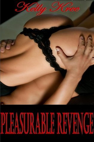 Pleasurable Revenge - Hardcore M/f Seduction/Oral Sex-Erotica Kelly Kree