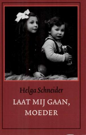 Laat mij gaan, moeder  by  Helga Schneider