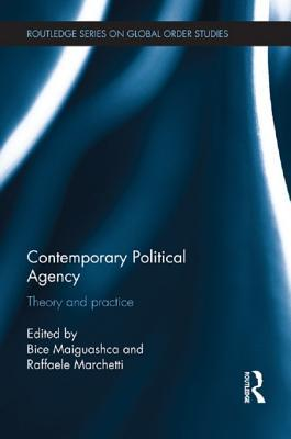 Contemporary Political Agency: Theory and Practice  by  Bice Maiguashca