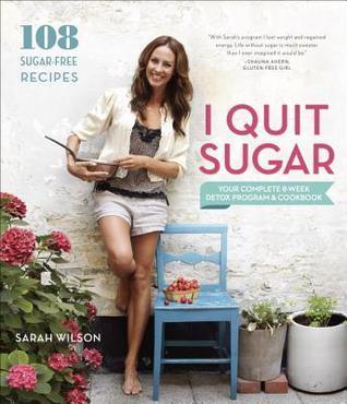 I Quit Sugar: Your Complete 8-Week Detox Program and Cookbook Sarah Wilson