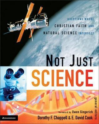 Not Just Science: Questions Where Christian Faith and Natural Science Intersect  by  Dorothy F. Chappell