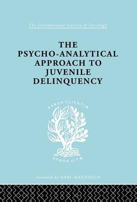 A Psycho-Analytical Approach to Juvenile Delinquency: Theory, Case Studies, Treatment Kate Friedlander