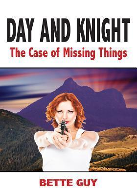 Day and Knight - The Case of Missing Things Bette Guy