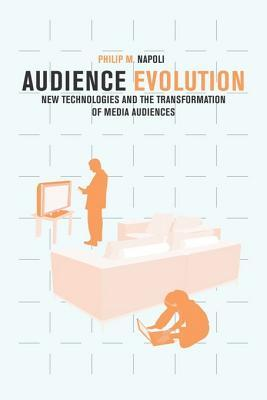 Audience Evolution  by  Philip M Napoli