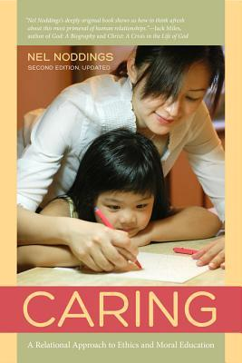 Caring: A Relational Approach to Ethics and Moral Education  by  Nel Noddings