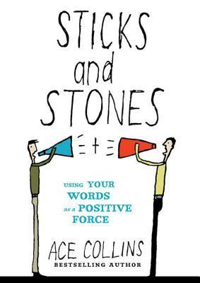 Sticks and Stones: Using Your Words as a Positive Force  by  Ace Collins