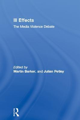 Ill Effects: The Media Violence Debate Martin Barker