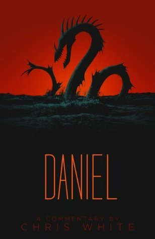 Daniel - A Commentary  by  Chris     White