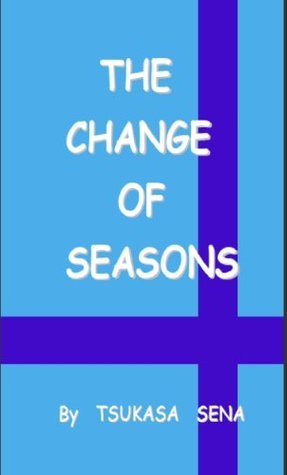 THE CHANGE OF SEASONS  by  TSUKASA SENA
