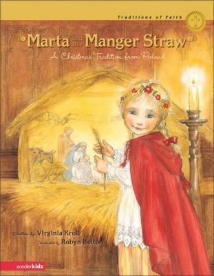 Marta and the Manger Straw: A Christmas Tradition from Poland Virginia L. Kroll