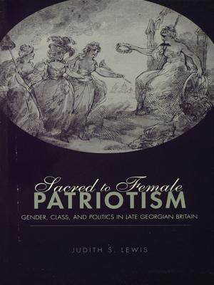 Sacred to Female Patriotism: Gender, Class, and Politics in Late Georgian Britain Judith Lewis S