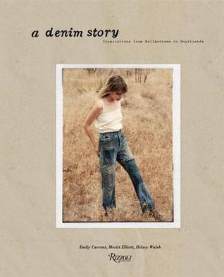 A Denim Story: Inspirations from Bellbottoms to Boyfriends  by  Meritt Elliott
