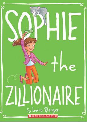 Sophie #4: Sophie the Zillionaire Lara Bergen