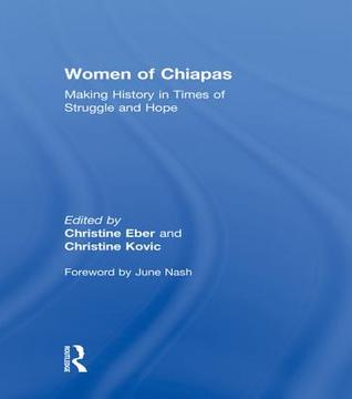 Women of Chiapas: Making History in Times of Struggle and Hope: Making History in Times of Struggle and Hope Christine Eber