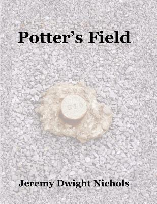 Potters Field: The Chanate Historical Cemetery in Santa Rosa, California  by  Jeremy Dwight Nichols