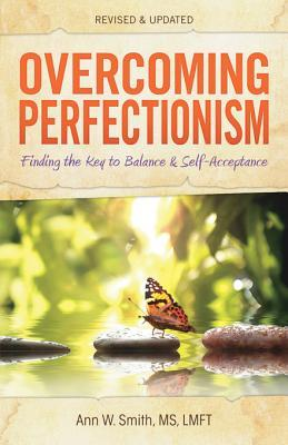Overcoming Perfectionism, Revised & Updated: Finding the Key to Balance and Self-Acceptance  by  Ann Smith