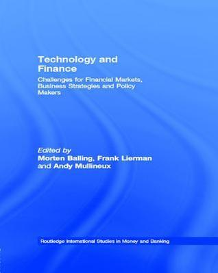 Technology and Finance: Challenges for Financial Markets, Business Strategies and Policy Makers  by  Morten Balling